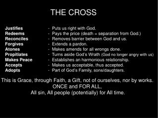 THE CROSS   Justifies -  Puts us right with God.