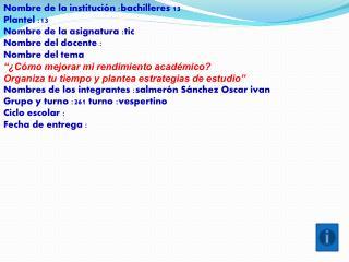Nombre de la institución :bachilleres  13 Plantel :13 Nombre de la asignatura :tic