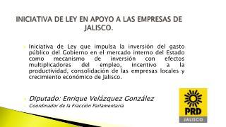 INICIATIVA DE LEY EN APOYO A LAS EMPRESAS DE JALISCO.
