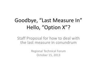"Goodbye, ""Last Measure In"" Hello, ""Option X""?"