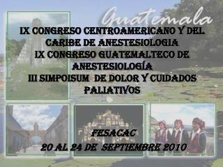 IX CONGRESO CENTROAMERICANO Y del Caribe DE ANESTESIOLOGIA IX ...