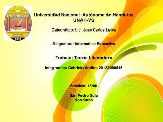 Universidad Nacional  Autónoma de Honduras UNAH-VS Catedrático: Lic. José Carlos Leiva