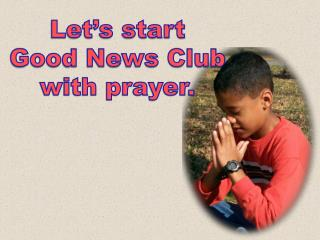 Let�s start Good News Club with prayer.