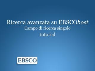 Ricerca avanzata su EBSCO host Campo di  ricerca singolo tutorial