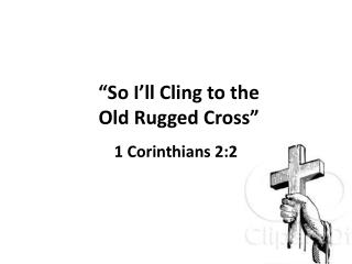 """So I'll Cling to the  Old Rugged  Cross"""