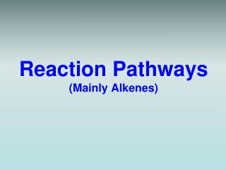 Reaction Pathways (Mainly Alkenes)