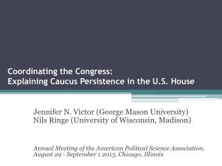 Coordinating the  Congress:  Explaining Caucus Persistence in the  U.S. House