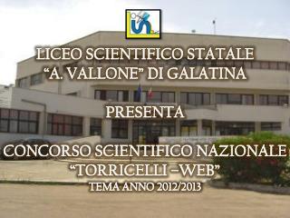 """LICEO SCIENTIFICO STATALE  """"A. VALLONE""""  DI  GALATINA PRESENTA"""