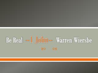 Be Real   --1 John--   Warren  Wiersbe