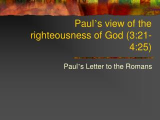 Paul ' s view of the righteousness of God (3:21-4:25)