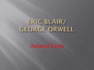 Eric Blair/ George Orwell