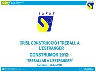 """CRISI, CONSTRUCCIÓ I TREBALL A L'ESTRANGER CONSTRUMON 2012:  """"TREBALLAR A L'ESTRANGER"""""""