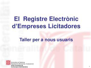 El  Registre  Electrònic d'Empreses  Licitadores Taller per a  nous usuaris