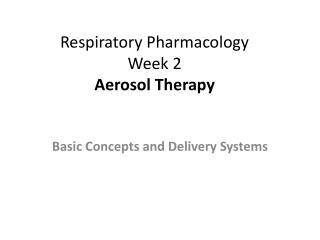 Respiratory Pharmacology Week 2 Aerosol Therapy