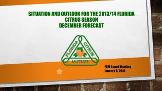 Situation  and Outlook for the 2013/14 Florida Citrus  Season December forecast