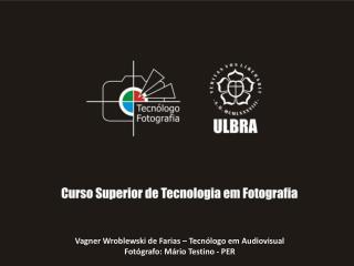 Vagner  Wroblewski  de Farias – Tecnólogo em Audiovisual Fotógrafo: Mário  Testino  - PER