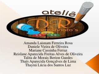 Amanda  Laisnam  Ferreira Rosa Daniele Vieira de Oliveira Mariane  Cassinha Ferraz