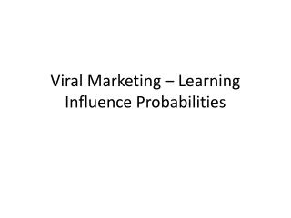 Viral Marketing – Learning Influence Probabilities