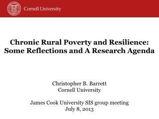 Christopher  B.  Barrett Cornell University James Cook University SIS group meeting July 8, 2013
