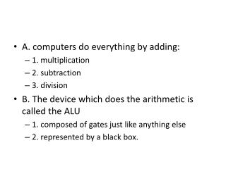 A. computers do everything by adding: 1 . multiplication 2 . subtraction 3 . division