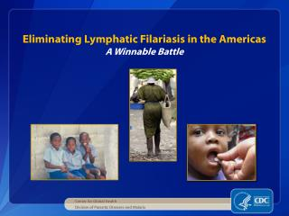 Eliminating Lymphatic  Filariasis  in the Americas A Winnable Battle
