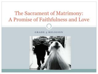 The Sacrament of Matrimony: A Promise of Faithfulness and Love