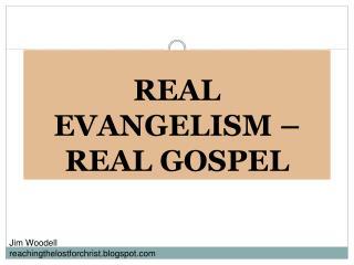 REAL EVANGELISM � REAL GOSPEL