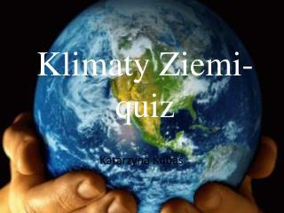 Klimaty Ziemi- quiz