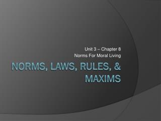 Norms, Laws, Rules, & Maxims