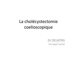 La cholécystectomie coelioscopique