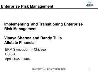 Implementing  and Transitioning Enterprise Risk Management   Vinaya Sharma and Randy Tillis Allstate Financial