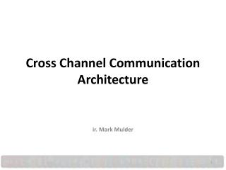 Cross Channel Communication Architecture