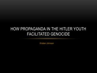 How propaganda in the Hitler youth facilitated genocide