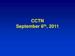 CCTN September 6 th , 2011
