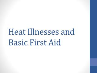 Heat Illnesses and Basic First Aid