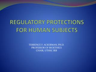 REGULATORY PROTECTIONS FOR HUMAN SUBJECTS