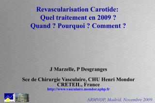 Revascularisation Carotide:  Quel traitement en 2009 ?  Quand ? Pourquoi ? Comment ?