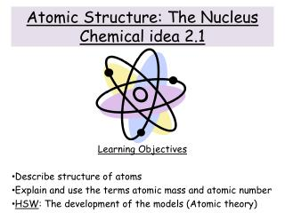 Atomic Structure: The Nucleus Chemical idea 2.1