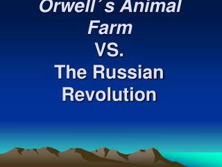 Orwell ' s Animal Farm VS.  The Russian Revolution