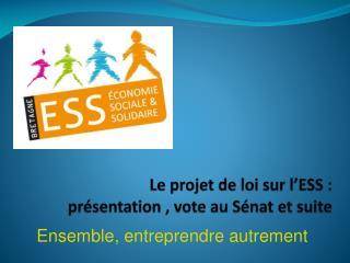 Le projet de loi sur l'ESS : présentation , vote au Sénat et suite