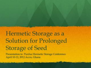 Hermetic  Storage as a Solution for Prolonged Storage of Seed