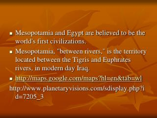 Mesopotamia and Egypt are believed to be the world's first civilizations.