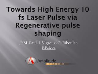Towards High Energy 10  fs  Laser Pulse via Regenerative pulse shaping