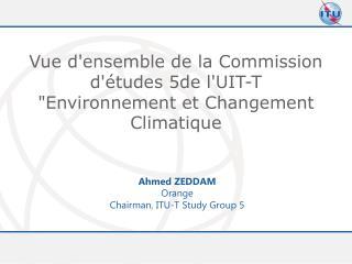 """Vue d'ensemble de la Commission d'études 5de l'UIT-T  """"Environnement et Changement Climatique"""