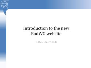 Introduction to the new RadWG  website P. Oser, EN-STI-ECE