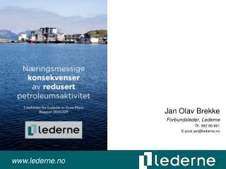 Jan Olav Brekke Forbundsleder ,  Lederne Tlf. 982 88 861 E-post  jan@lederne.no