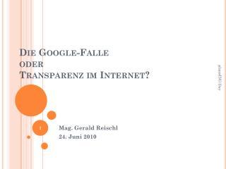 Die  Google-Falle oder Transparenz im Internet?