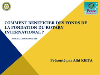 COMMENT  BENEFICIER DES  FONDS  DE  la fondation DU ROTARY INTERNATIONAL ?