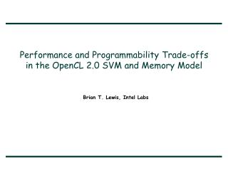 Performance and Programmability  Trade-offs in  the OpenCL 2.0  SVM and Memory Model
