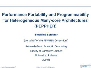 Siegfried Benkner (on behalf  of the  PEPPHER  Consortium ) Research Group Scientific Computing
